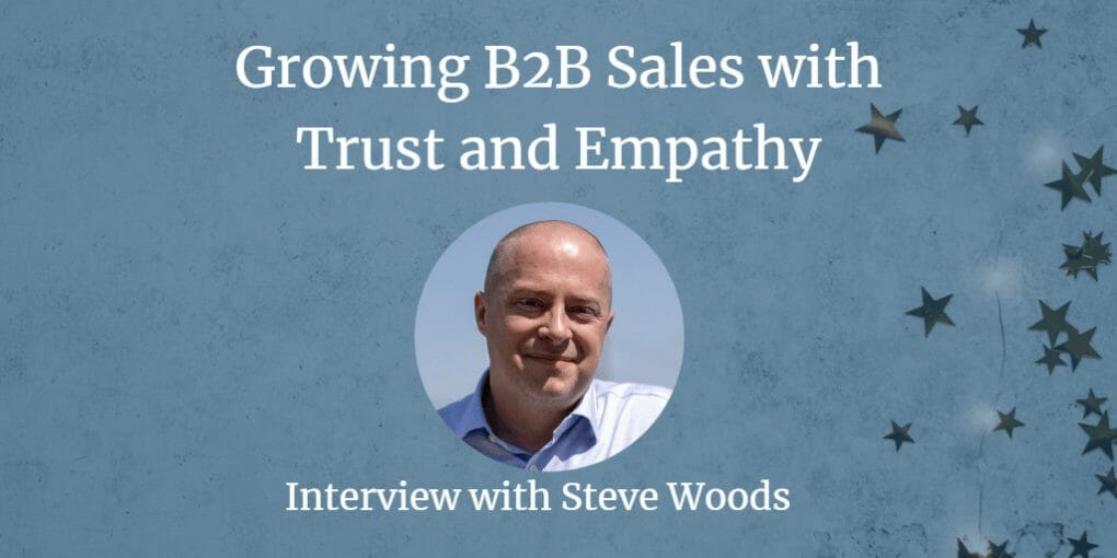 Building B2B relationships with trust and empathy with Steve Woods